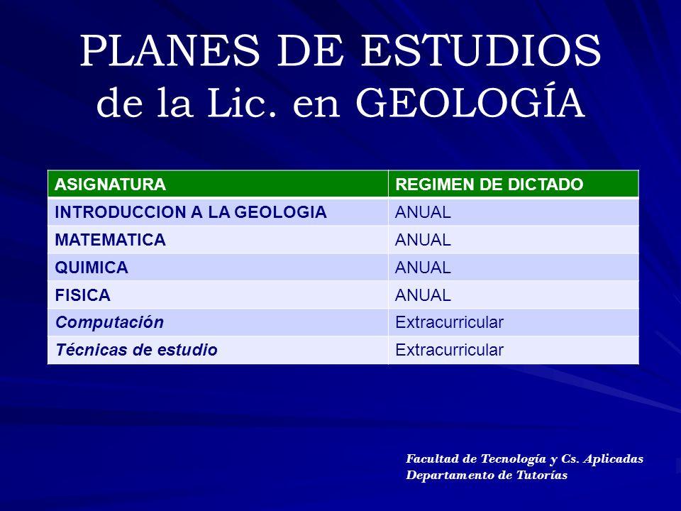 PLANES DE ESTUDIOS de la Lic. en GEOLOGÍA ASIGNATURAREGIMEN DE DICTADO INTRODUCCION A LA GEOLOGIAANUAL MATEMATICAANUAL QUIMICAANUAL FISICAANUAL Comput