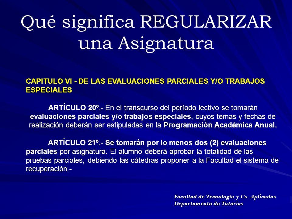 ARTÍCULO 22º.- Para obtener la regularidad en una asignatura el alumno deberá cumplimentar lo estipulado en los Arts.