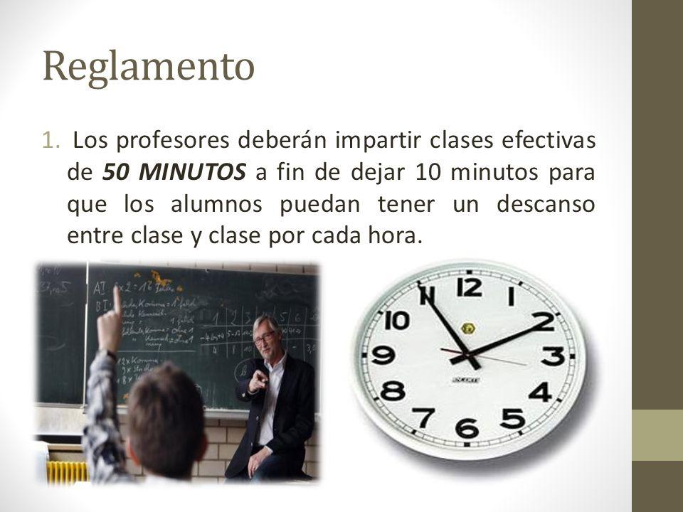 Reglamento 1. Los profesores deberán impartir clases efectivas de 50 MINUTOS a fin de dejar 10 minutos para que los alumnos puedan tener un descanso e