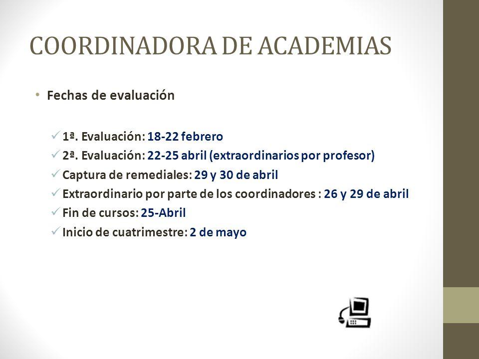 COORDINADORA DE ACADEMIAS Fechas de evaluación 1ª. Evaluación: 18-22 febrero 2ª. Evaluación: 22-25 abril (extraordinarios por profesor) Captura de rem