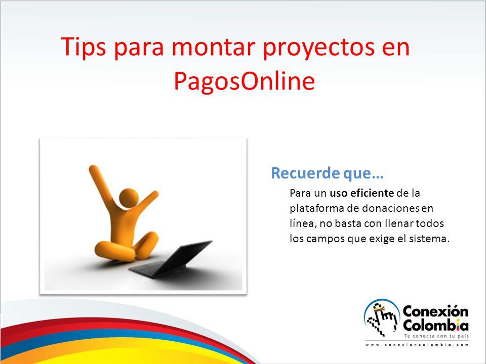 Tips para montar proyectos en PagosOnline Para un uso eficiente de la plataforma de donaciones en línea, no basta con llenar todos los campos que exige el sistema.