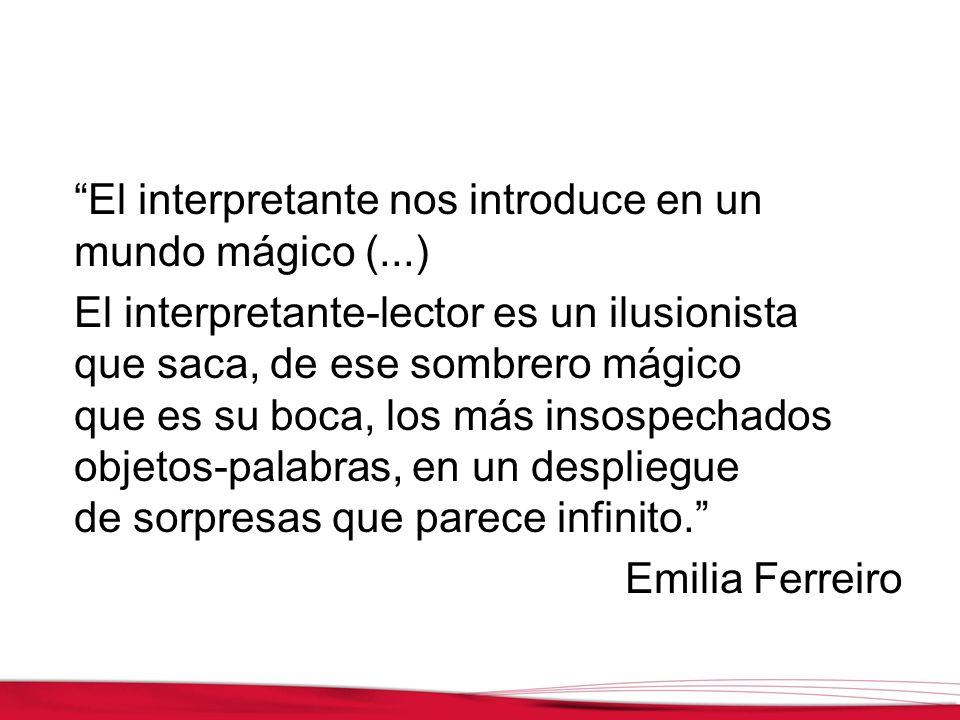El interpretante nos introduce en un mundo mágico (...) El interpretante-lector es un ilusionista que saca, de ese sombrero mágico que es su boca, los