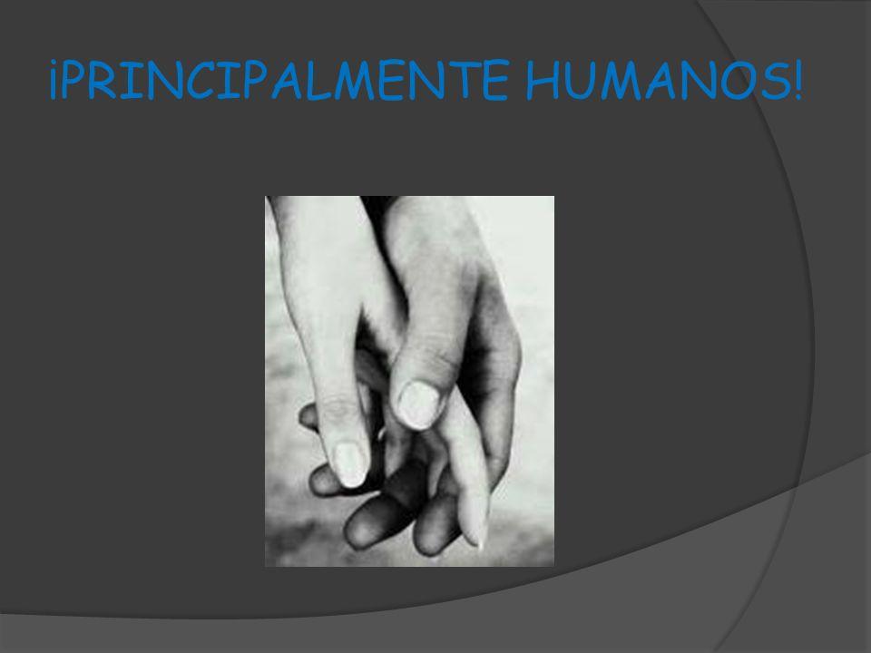¡PRINCIPALMENTE HUMANOS!