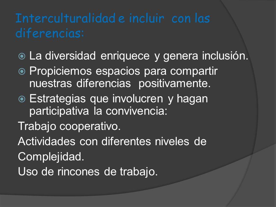 Interculturalidad e incluir con las diferencias: La diversidad enriquece y genera inclusión. Propiciemos espacios para compartir nuestras diferencias