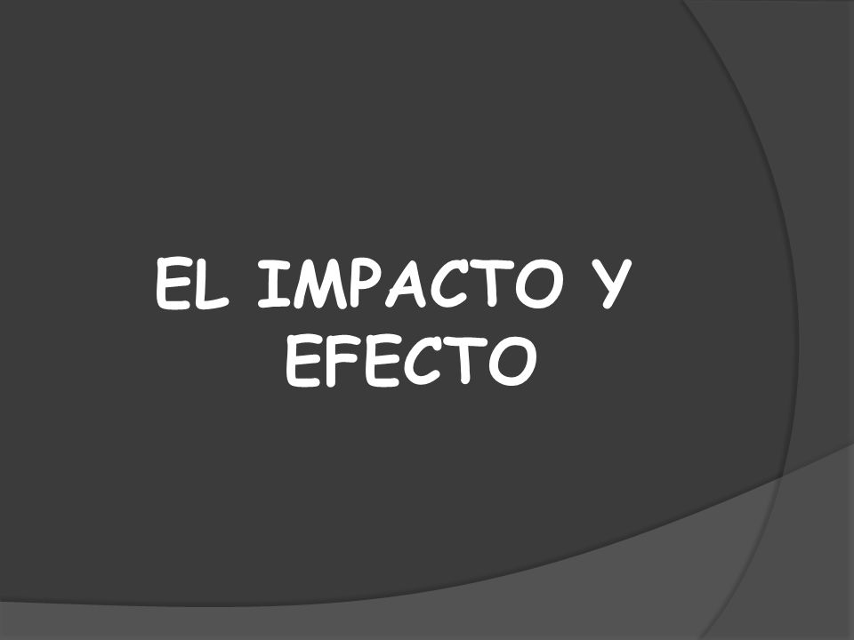 EL IMPACTO Y EFECTO