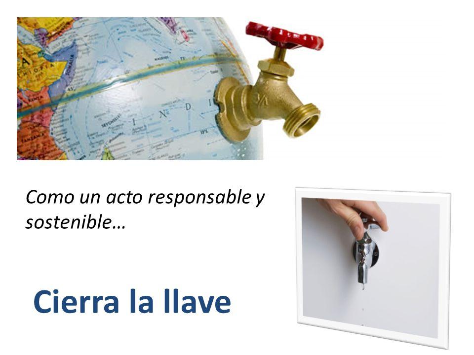 Cierra la llave Como un acto responsable y sostenible…