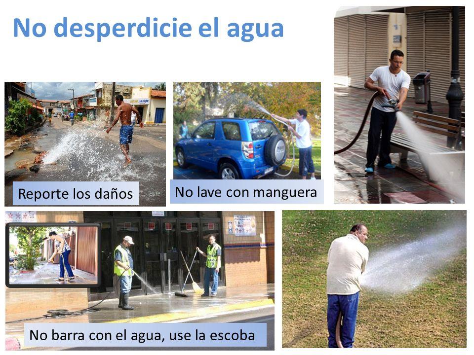 No desperdicie el agua Reporte los daños No barra con el agua, use la escoba No lave con manguera