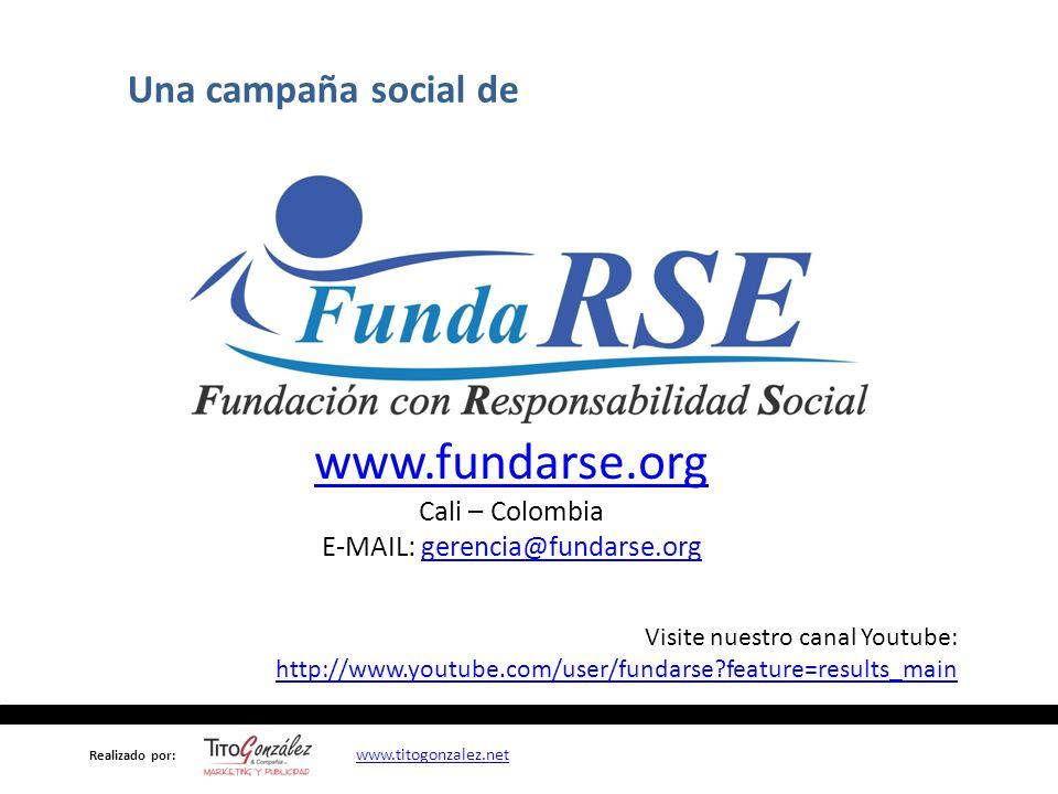 Una campaña social de www.fundarse.org Cali – Colombia E-MAIL: gerencia@fundarse.orggerencia@fundarse.org Visite nuestro canal Youtube: http://www.youtube.com/user/fundarse?feature=results_main http://www.youtube.com/user/fundarse?feature=results_main Realizado por: www.titogonzalez.net