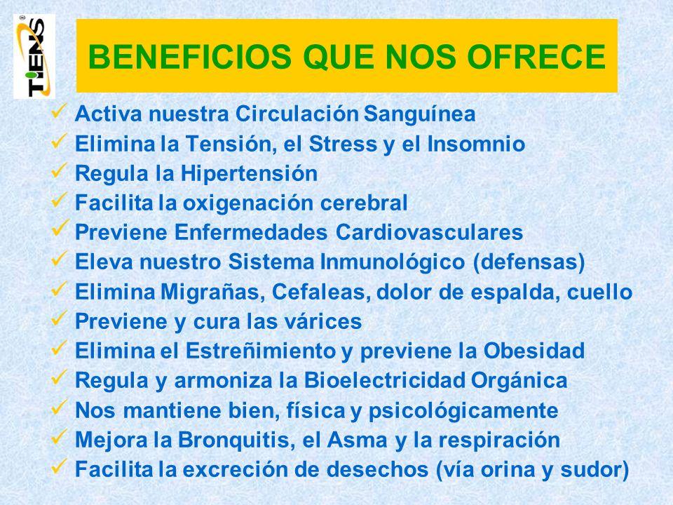 Activa nuestra Circulación Sanguínea Elimina la Tensión, el Stress y el Insomnio Regula la Hipertensión Facilita la oxigenación cerebral Previene Enfe
