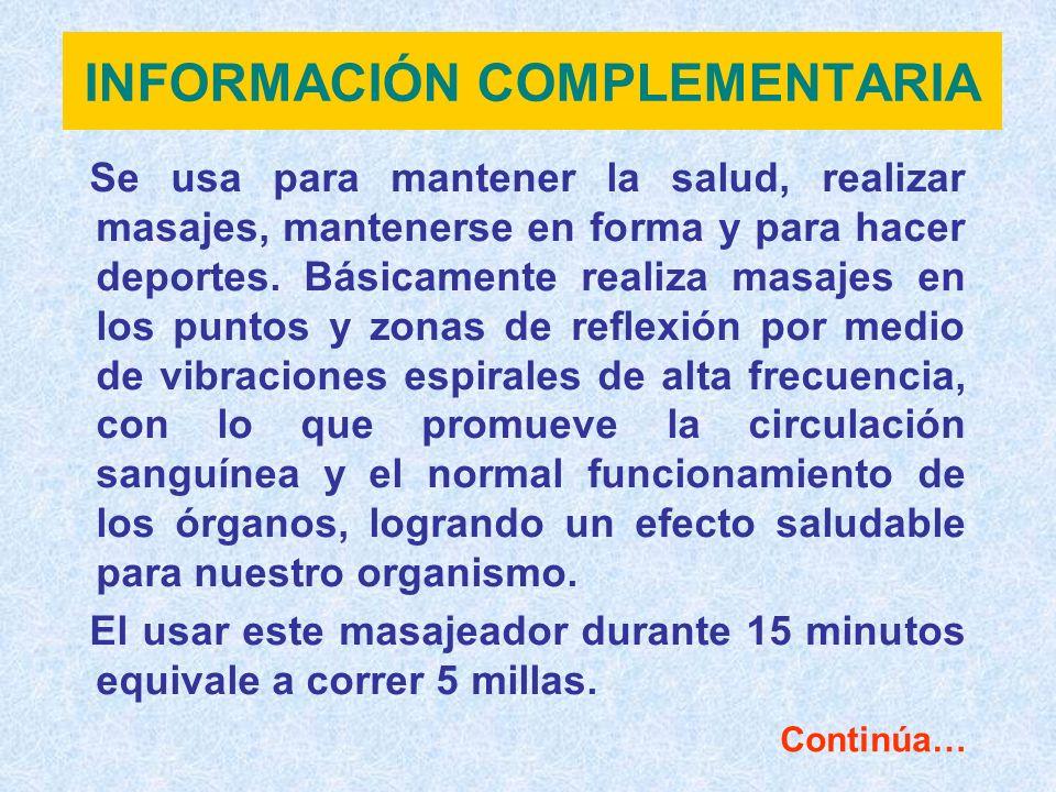 INFORMACIÓN COMPLEMENTARIA Se usa para mantener la salud, realizar masajes, mantenerse en forma y para hacer deportes. Básicamente realiza masajes en