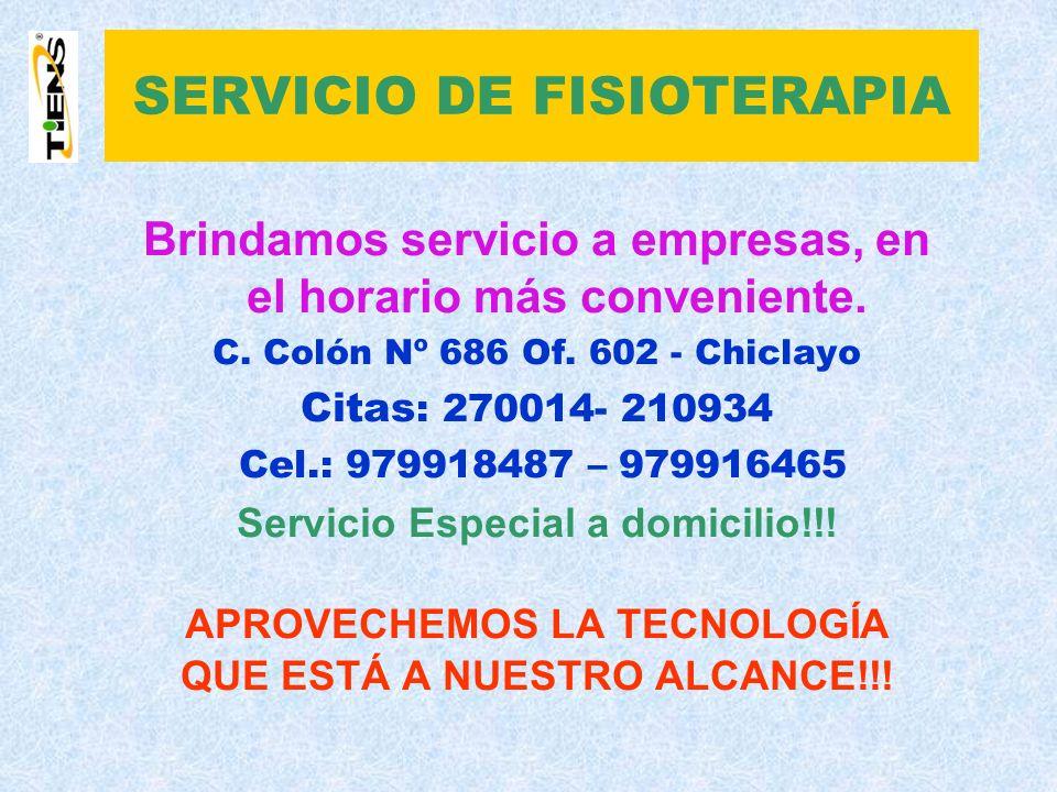 SERVICIO DE FISIOTERAPIA Brindamos servicio a empresas, en el horario más conveniente. C. Colón Nº 686 Of. 602 - Chiclayo Citas : 270014- 210934 Cel.: