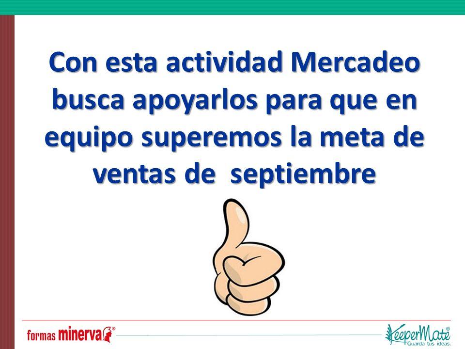 Con esta actividad Mercadeo busca apoyarlos para que en equipo superemos la meta de ventas de septiembre