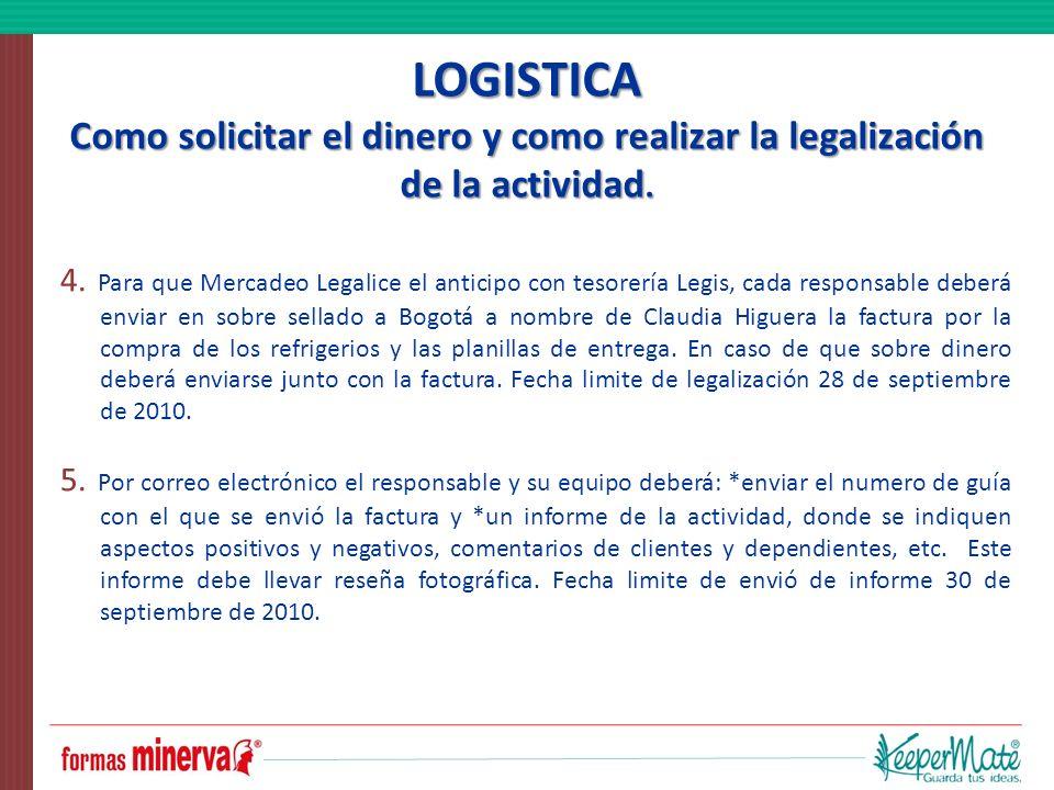 4. Para que Mercadeo Legalice el anticipo con tesorería Legis, cada responsable deberá enviar en sobre sellado a Bogotá a nombre de Claudia Higuera la
