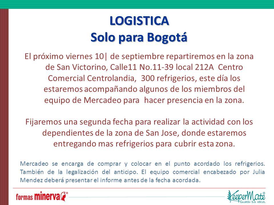 LOGISTICA Solo para Bogotá El próximo viernes 10| de septiembre repartiremos en la zona de San Victorino, Calle11 No.11-39 local 212A Centro Comercial