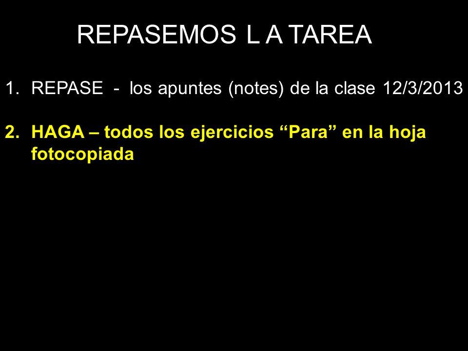 L A TAREA 1.REPASE - los apuntes (notes) de la clase 12/3/2013 2.HAGA – el ejercicio 2 en la página 78 3.Traiga un objeto o la foto de un objeto que te gustaría usar para una subasta.