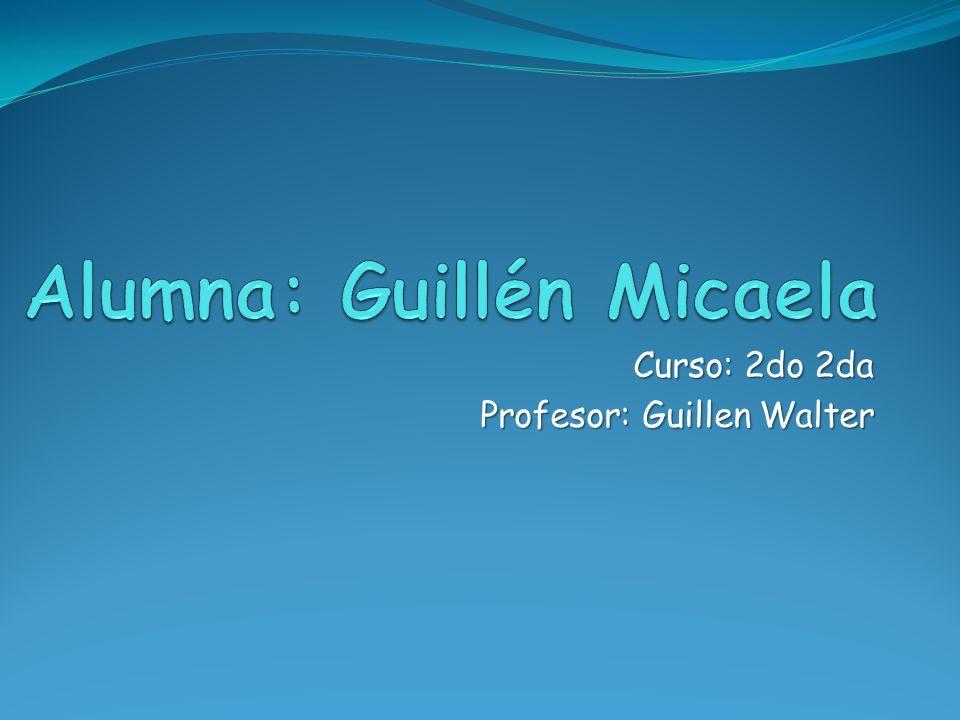 Curso: 2do 2da Curso: 2do 2da Profesor: Guillen Walter