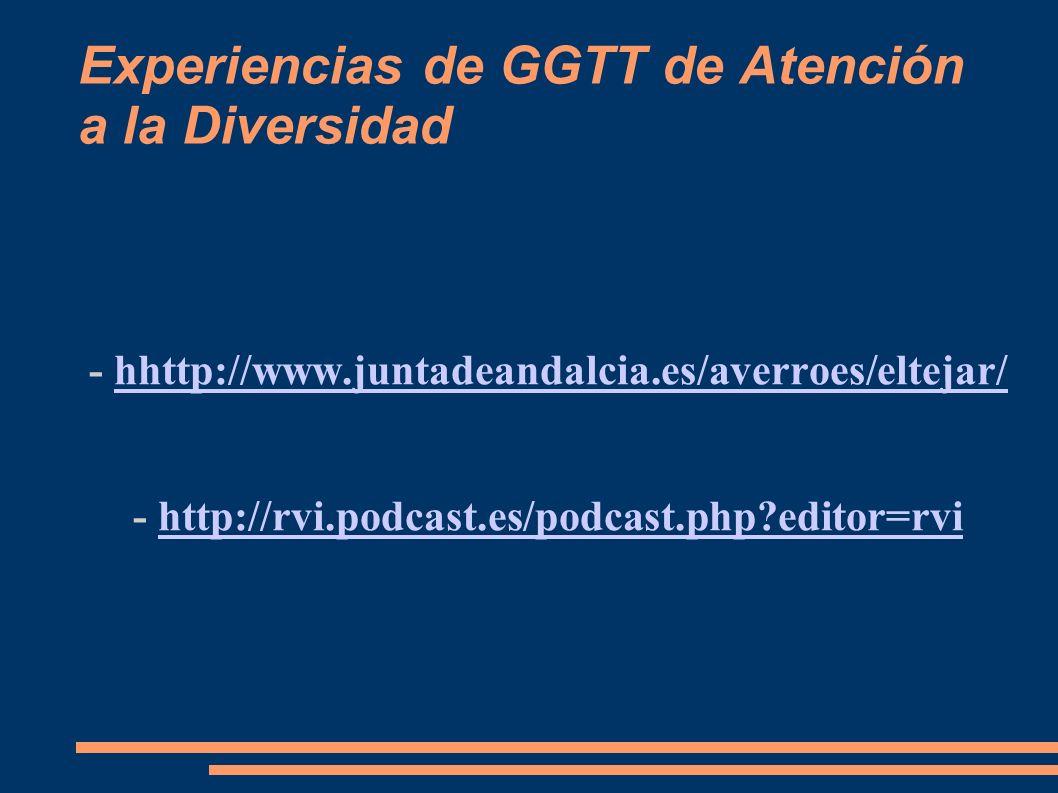 Experiencias de GGTT de Atención a la Diversidad - hhttp://www.juntadeandalcia.es/averroes/eltejar/hhttp://www.juntadeandalcia.es/averroes/eltejar/ -