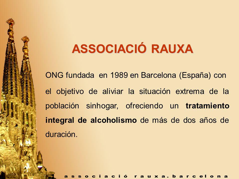 ASSOCIACIÓ RAUXA ASSOCIACIÓ RAUXA ONG fundada en 1989 en Barcelona (España) con el objetivo de aliviar la situación extrema de la población sinhogar,