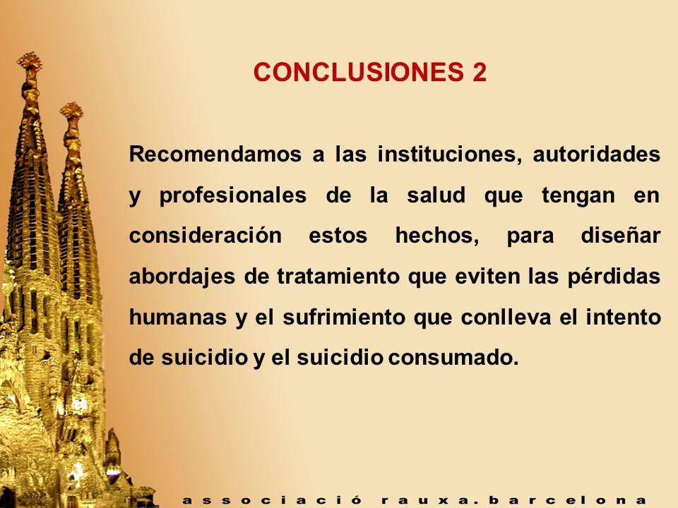 CONCLUSIONES 2 Recomendamos a las instituciones, autoridades y profesionales de la salud que tengan en consideración estos hechos, para diseñar aborda