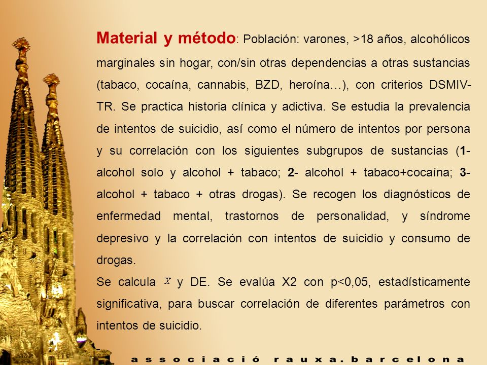 Material y método : Población: varones, >18 años, alcohólicos marginales sin hogar, con/sin otras dependencias a otras sustancias (tabaco, cocaína, ca