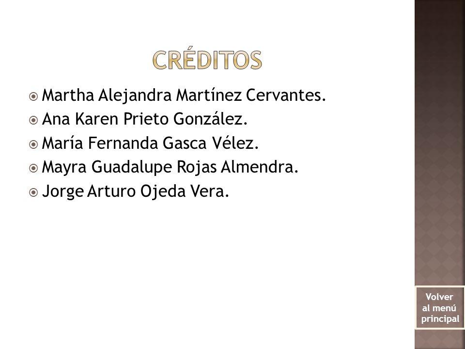 Martha Alejandra Martínez Cervantes. Ana Karen Prieto González. María Fernanda Gasca Vélez. Mayra Guadalupe Rojas Almendra. Jorge Arturo Ojeda Vera. V