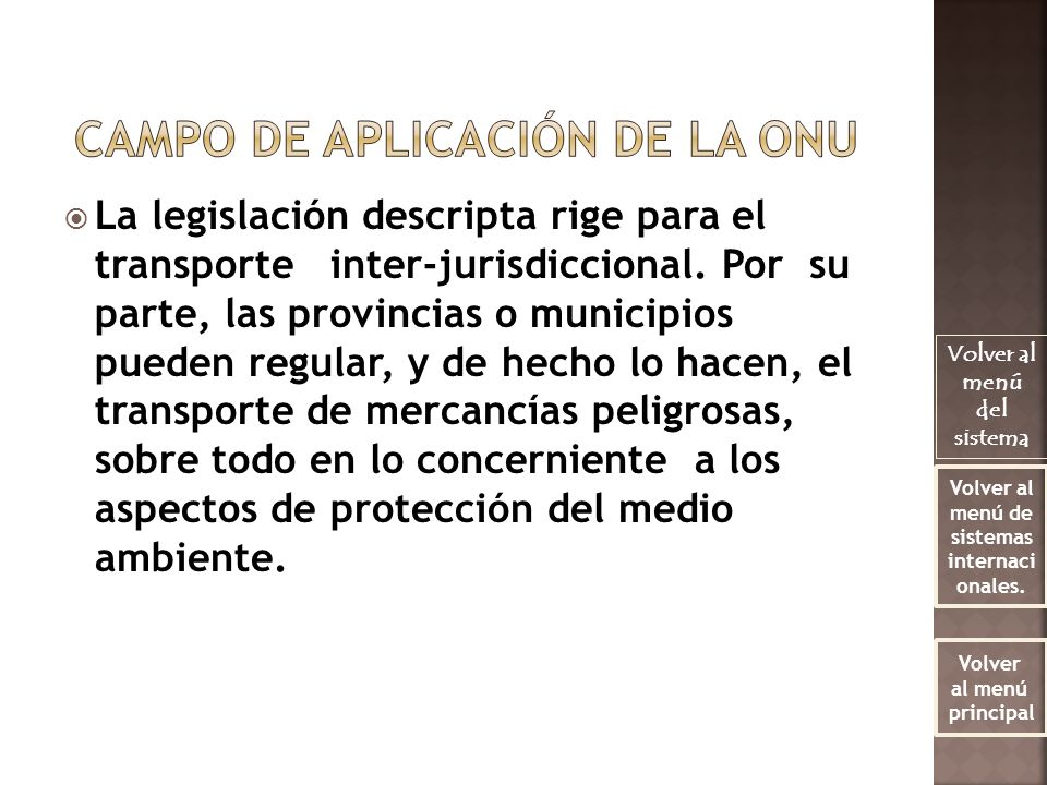 La legislación descripta rige para el transporte inter-jurisdiccional. Por su parte, las provincias o municipios pueden regular, y de hecho lo hacen,