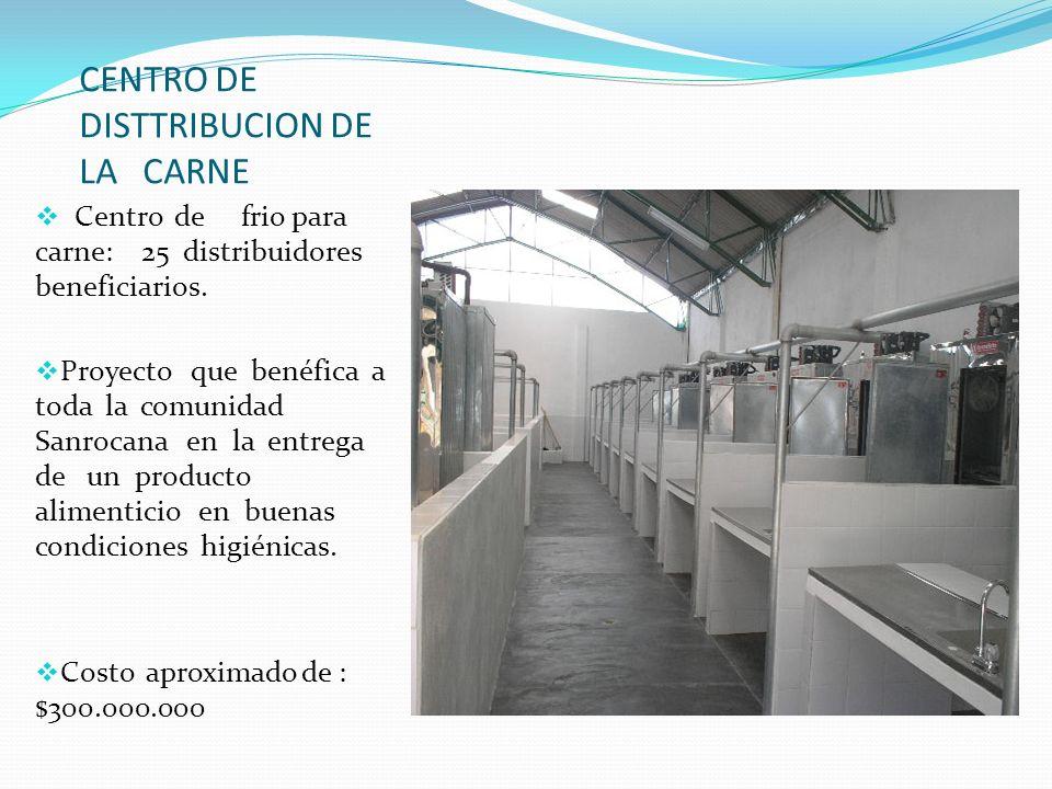 CENTRO DE DISTTRIBUCION DE LA CARNE Centro de frio para carne: 25 distribuidores beneficiarios. Proyecto que benéfica a toda la comunidad Sanrocana en