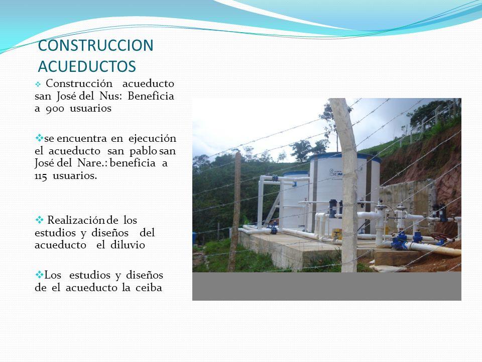 CONSTRUCCION ACUEDUCTOS Construcción acueducto san José del Nus: Beneficia a 900 usuarios se encuentra en ejecución el acueducto san pablo san José de