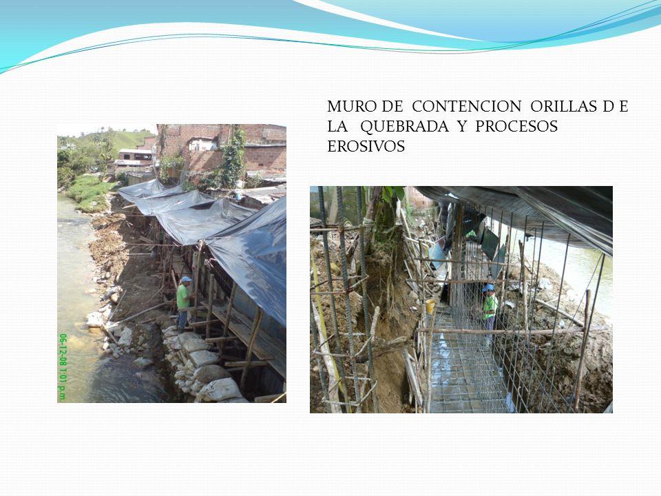 MURO DE CONTENCION ORILLAS D E LA QUEBRADA Y PROCESOS EROSIVOS