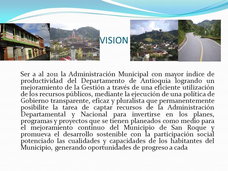 VISION Ser a al 2011 la Administración Municipal con mayor índice de productividad del Departamento de Antioquia logrando un mejoramiento de la Gestió