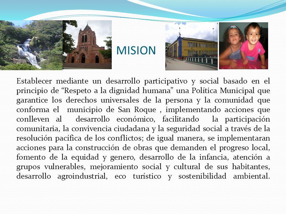 MISION Establecer mediante un desarrollo participativo y social basado en el principio de Respeto a la dignidad humana una Política Municipal que gara