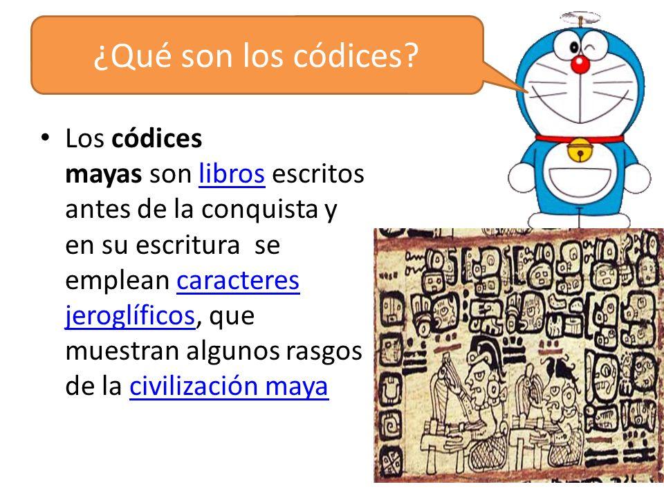 Los códices mayas son libros escritos antes de la conquista y en su escritura se emplean caracteres jeroglíficos, que muestran algunos rasgos de la ci