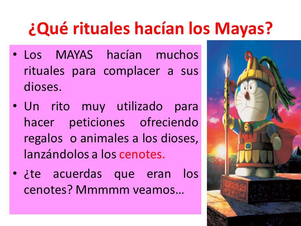 ¿Qué rituales hacían los Mayas? Los MAYAS hacían muchos rituales para complacer a sus dioses. Un rito muy utilizado para hacer peticiones ofreciendo r
