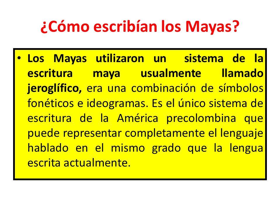 ¿Cómo escribían los Mayas? Los Mayas utilizaron un sistema de la escritura maya usualmente llamado jeroglífico, era una combinación de símbolos fonéti