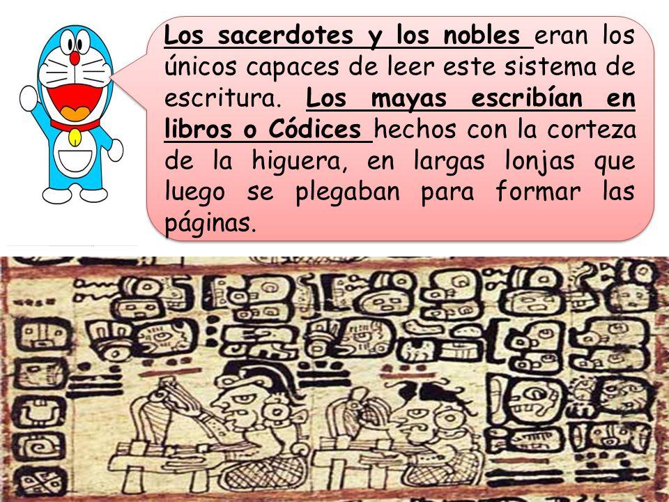 Los sacerdotes y los nobles eran los únicos capaces de leer este sistema de escritura. Los mayas escribían en libros o Códices hechos con la corteza d