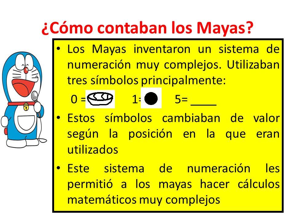 ¿Cómo contaban los Mayas? Los Mayas inventaron un sistema de numeración muy complejos. Utilizaban tres símbolos principalmente: 0 = 1= 5= ____ Estos s