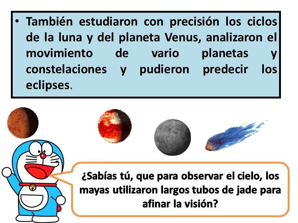 También estudiaron con precisión los ciclos de la luna y del planeta Venus, analizaron el movimiento de vario planetas y constelaciones y pudieron pre