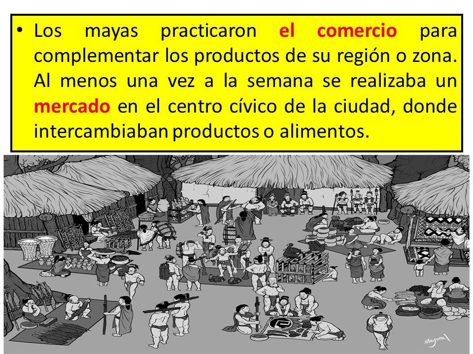 Los mayas practicaron el comercio para complementar los productos de su región o zona. Al menos una vez a la semana se realizaba un mercado en el cent
