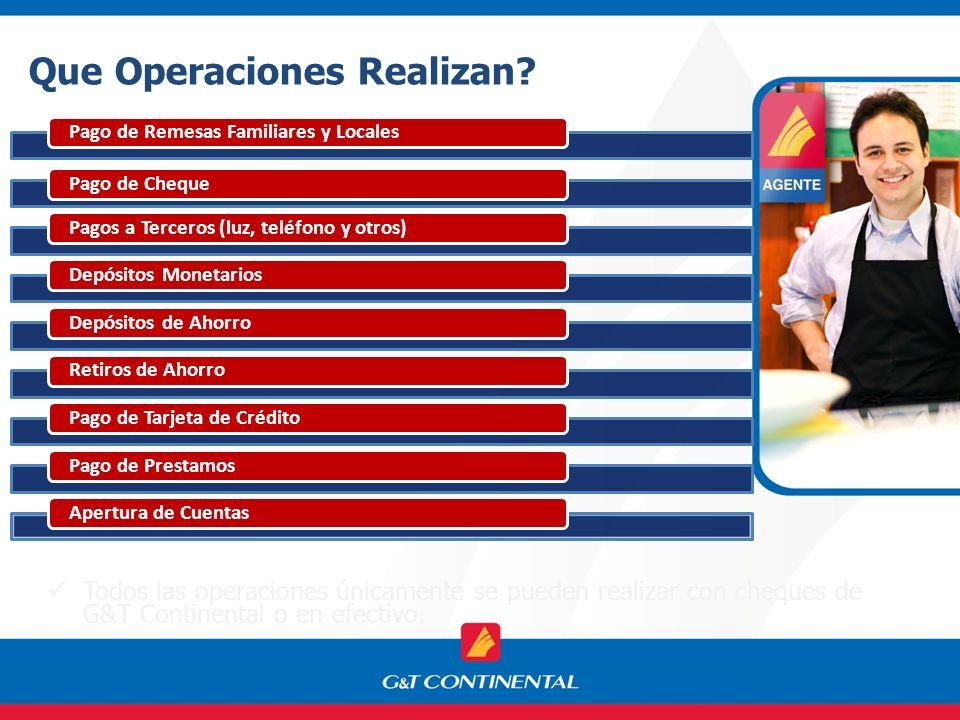 Que Operaciones Realizan? Todos las operaciones únicamente se pueden realizar con cheques de G&T Continental o en efectivo. Pago de Remesas Familiares