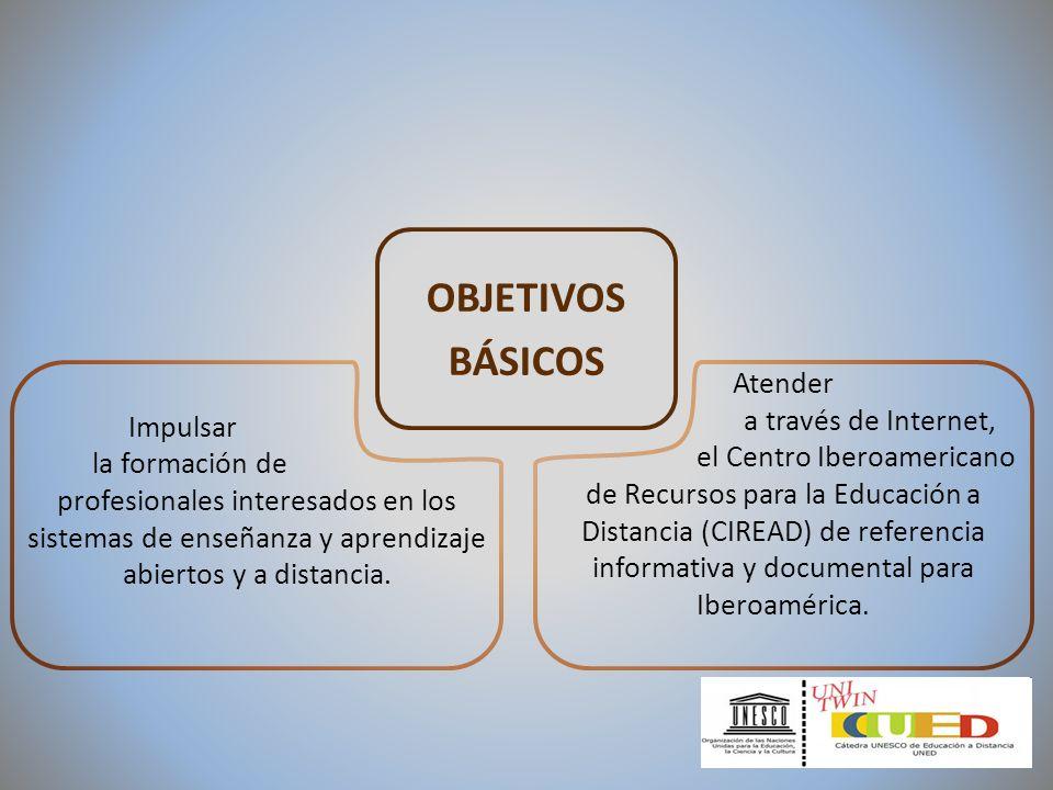 OBJETIVOS BÁSICOS Impulsar la formación de profesionales interesados en los sistemas de enseñanza y aprendizaje abiertos y a distancia. Atender a trav