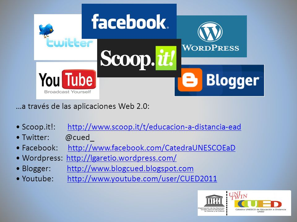 …a través de las aplicaciones Web 2.0: Scoop.it!: http://www.scoop.it/t/educacion-a-distancia-eadhttp://www.scoop.it/t/educacion-a-distancia-ead Twitter: @cued_ Facebook: http://www.facebook.com/CatedraUNESCOEaDhttp://www.facebook.com/CatedraUNESCOEaD Wordpress: http://lgaretio.wordpress.com/http://lgaretio.wordpress.com/ Blogger: http://www.blogcued.blogspot.comhttp://www.blogcued.blogspot.com Youtube: http://www.youtube.com/user/CUED2011http://www.youtube.com/user/CUED2011