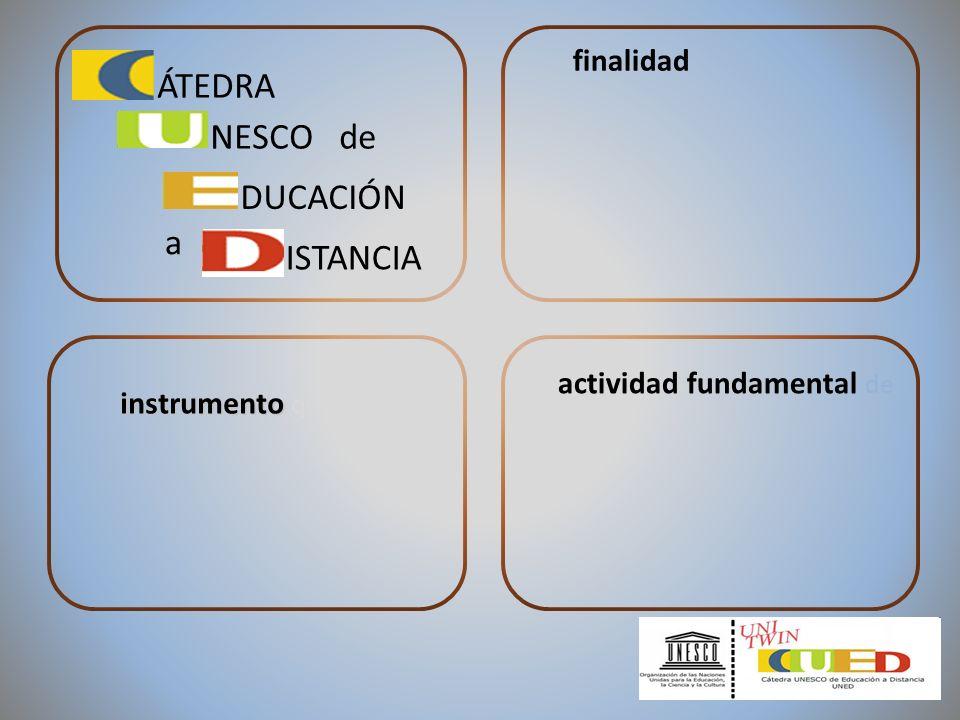 finalidad instrumento instrumento que facilita La actividad fundamental de ÁTEDRA NESCO de DUCACIÓN a ISTANCIA