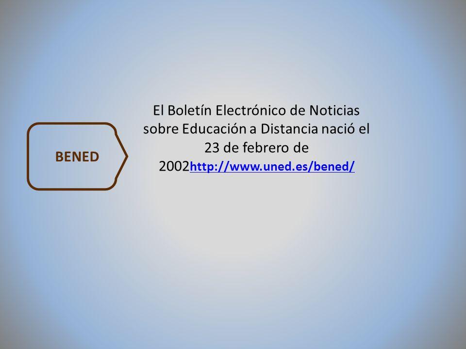 El Boletín Electrónico de Noticias sobre Educación a Distancia nació el 23 de febrero de 2002 http://www.uned.es/bened/ http://www.uned.es/bened/