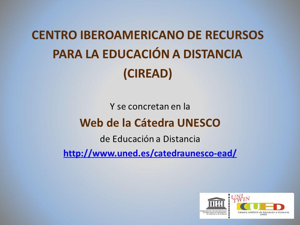 CENTRO IBEROAMERICANO DE RECURSOS PARA LA EDUCACIÓN A DISTANCIA (CIREAD) Y se concretan en la Web de la Cátedra UNESCO de Educación a Distancia http:/
