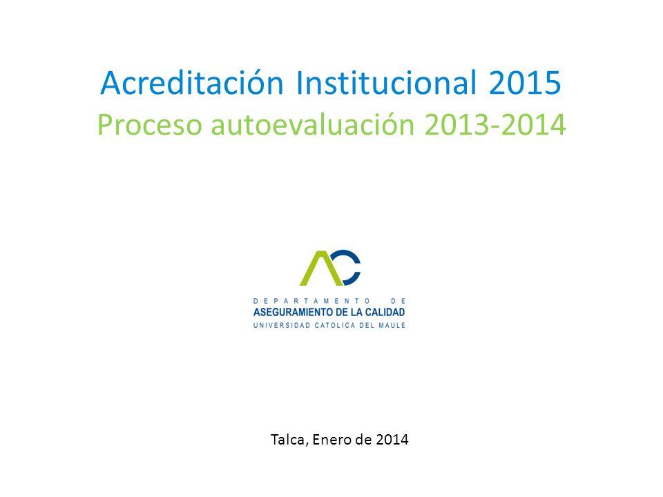 Acreditación Institucional 2015 Proceso autoevaluación 2013-2014 Talca, Enero de 2014