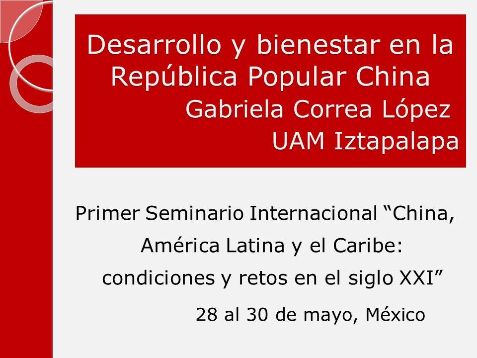 Desarrollo y bienestar en la República Popular China Gabriela Correa López UAM Iztapalapa Primer Seminario Internacional China, América Latina y el Ca