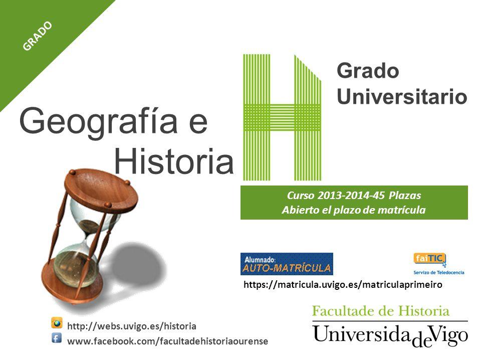 Geografía e Curso 2013-2014-45 Plazas Abierto el plazo de matrícula Grado Universitario Historia http://webs.uvigo.es/historia www.facebook.com/facult