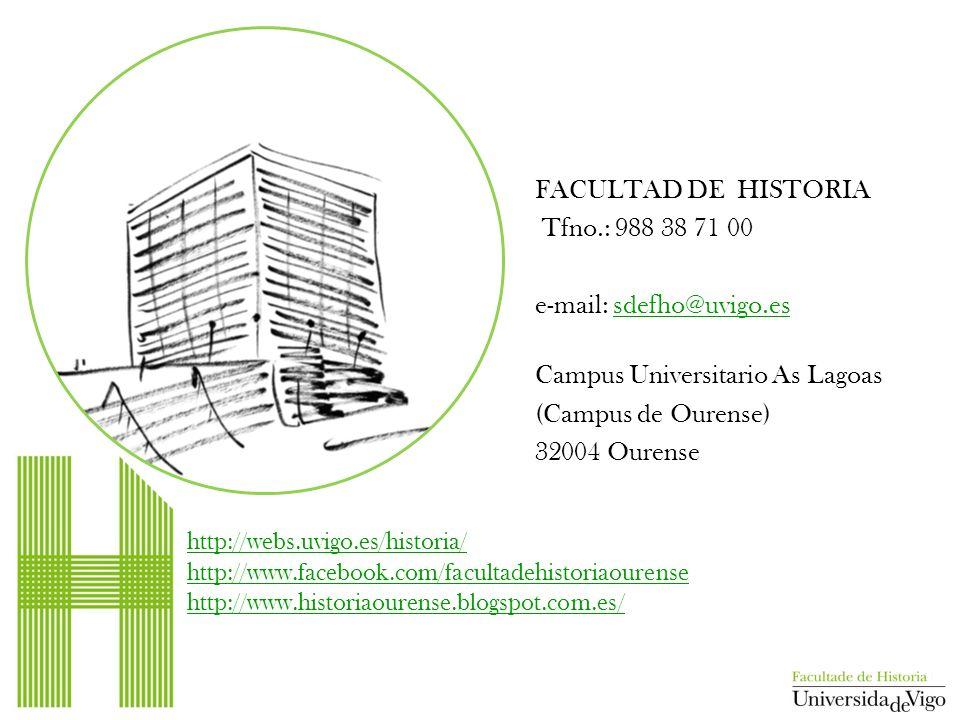 FACULTAD DE HISTORIA Tfno.: 988 38 71 00 e-mail: sdefho@uvigo.essdefho@uvigo.es Campus Universitario As Lagoas (Campus de Ourense) 32004 Ourense http: