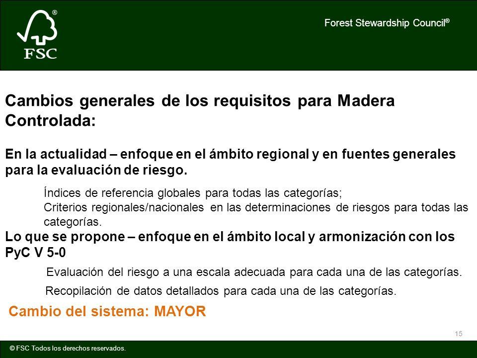 Forest Stewardship Council ® © FSC Todos los derechos reservados. 15 Cambios generales de los requisitos para Madera Controlada: En la actualidad – en