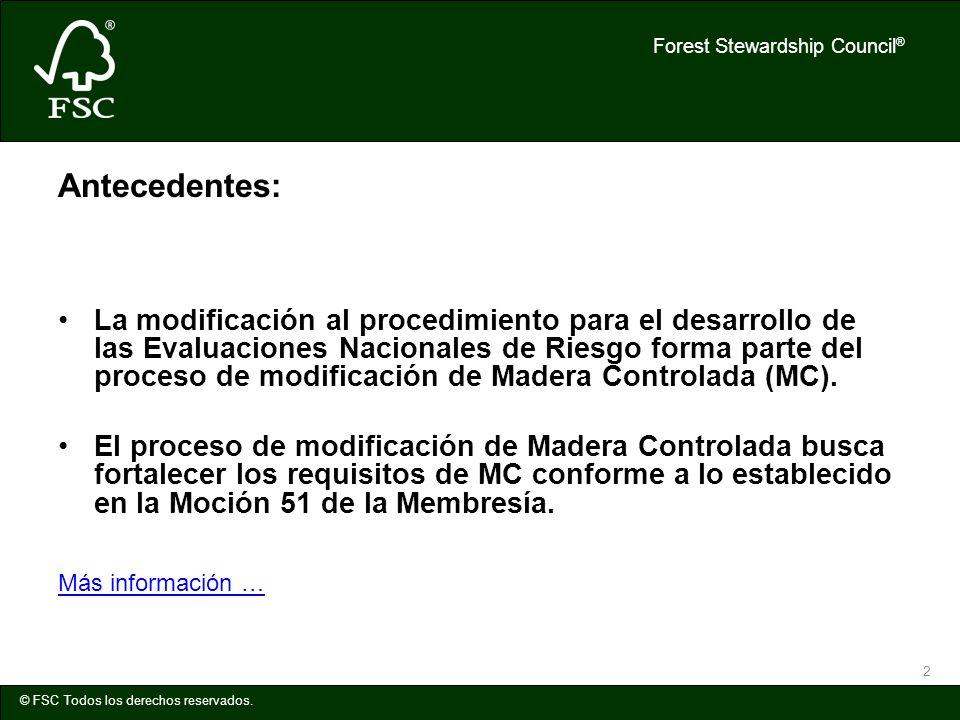Forest Stewardship Council ® © FSC Todos los derechos reservados. 2 Antecedentes: La modificación al procedimiento para el desarrollo de las Evaluacio